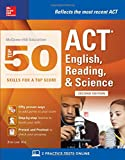 McGraw-Hill Education: Top 50 ACT English, Reading, and Science Skills for a Top Score, Second Edition (Mcgraw-Hill Education Top 50 Skills for a Top Score)