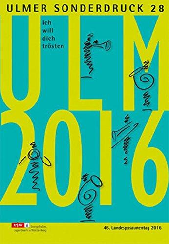 Ulmer Sonderdruck 28: Ich will dich trösten - 46. Landesposaunentag 2016