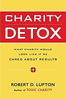 Book Cover: Charity Detox: What Charity Would Look Like If We Cared About Results