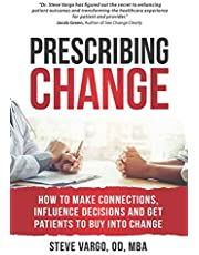 Prescribing Change: How to Make Connections, Influence Decisions and Get Patients to Buy Into Change