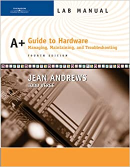 Lab Manual for Andrews' A+ Guide to Hardware: Managing, Maintaining and Troubleshooting, 4th
