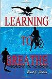 Learning to Breathe, Brent J. Jordan, 0595250467