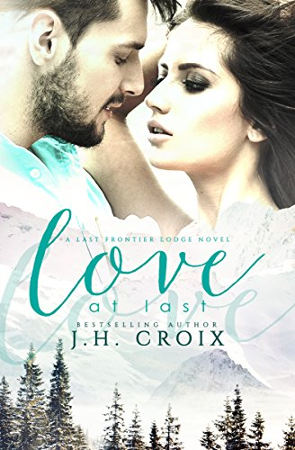 Love at Last (Last Frontier Lodge Novels Book 2) by [Croix, J.H.]