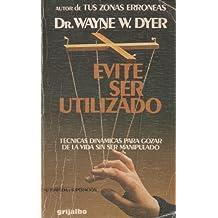 Evite ser utilizado [Paperback] [Jan 01, 1983] Dr.Wayne W.Dyer