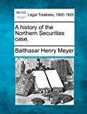A history of the Northern Securities Case, Balthasar Henry Meyer, 124013794X