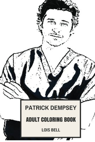 Patrick Dempsey Adult Coloring Book: Derek from Grey's Anatomy and Hot Model, Sexy Actor and Vintage Cars Fan Inspired Adult Coloring Book (Patrick Dempsey Books)