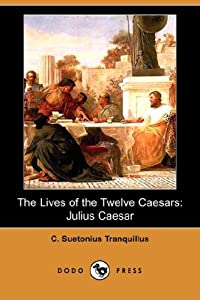 Julius Caesar Lives Of The Twelve Caesars