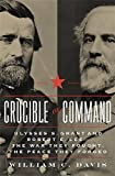 Crucible of Command: Ulysses S. Grant and Robert