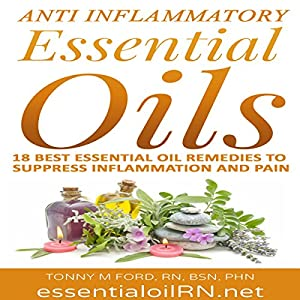 Anti-Inflammatory Essential Oils: 18 Best Essential Oils for Inflammation Audiobook