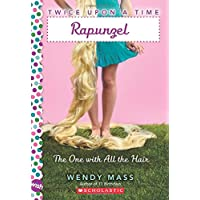 Twice Upon a Time: Rapunzel, the One With All the Hair: A Wish Novel