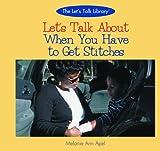 Let's Talk about When You Have Stitches, Melanie Ann Apel, 0823958612
