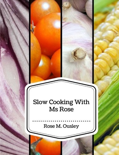 Slow Cooking With Ms Rose