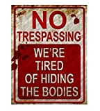 No Trespassing We're Tired of Hiding the Bodies Metal Sign: more info
