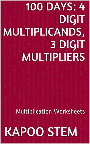 100 Multiplication Worksheets with 4-Digit Multiplicands, 3-Digit Multipliers: Math Practice Workbook (100 Days Math Multiplication Series 11)