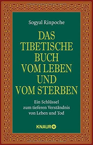 Das tibetische Buch vom Leben und vom Sterben: Ein Schlüssel zum tieferen Verständnis von Leben und Tod Taschenbuch – 10. September 2010 Sogyal Rinpoche Thomas Geist Karin Behrendt Knaur MensSana TB