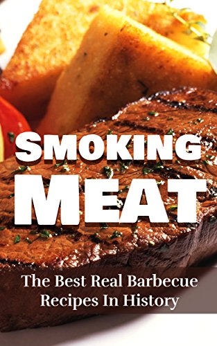 Smoking Meat: The Best Real Barbecue Recipes In History by [Clark, Jeremy]