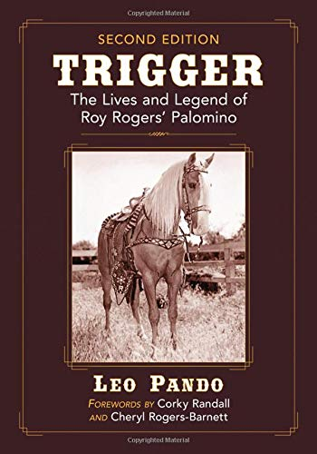 - Trigger: The Lives and Legend of Roy Rogers' Palomino, 2d ed.