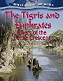 img - for The Tigris and Euphrates: Rivers of the Fertile Crescent (Rivers Around the World) book / textbook / text book