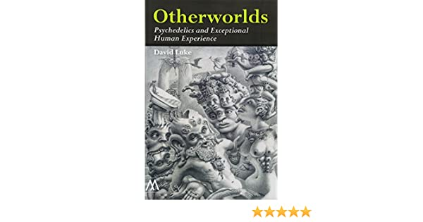 otherworlds psychedelics and exceptional human experience muswell hill press