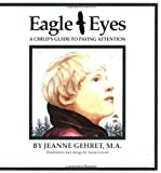 Eagle Eyes: A Child's Guide to Paying Attention by Jeanne Gehret MA (1995-12-01)