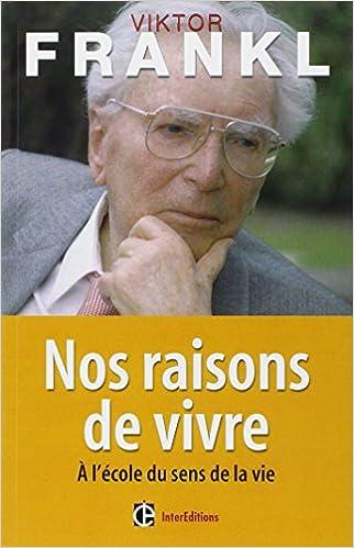 Amazon Fr Nos Raisons De Vivre A L Ecole Du Sens De La Vie Viktor Frankl Vincent Lenhardt Georges Elia Sarfati Livres