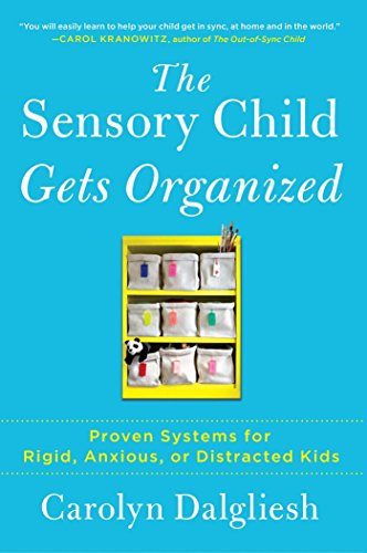 Image of The Sensory Child Gets Organized: Proven Systems for Rigid, Anxious, or Distracted Kids