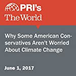 Why Some American Conservatives Aren't Worried About Climate Change | Jason Margolis