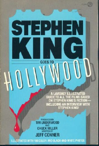 Stephen King Goes to Hollywood: A Lavishly Illustrated Guide to All the Films Based on Stephen King's Fiction