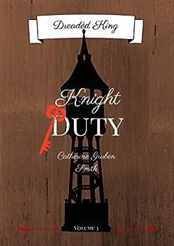 Dreaded King: Knight Duty by [Smith, Catherine Gruben]
