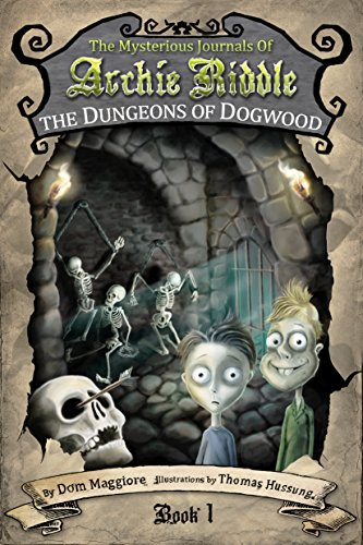 The Dungeons of Dogwood (The Mysterious Journals of Archie Riddle Book 1) -