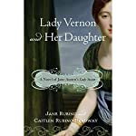 Lady Vernon and Her Daughter: A Novel of Jane Austen's Lady Susan | Caitlen Rubino-Bradway,Jane Rubino