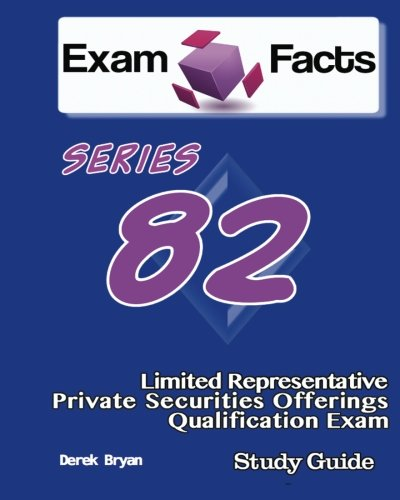 Exam Facts Series 82 Limited Representative-Private Securities Qualificaton Offerings Exam: Series 82 Exam Study Guide