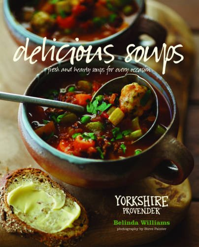(Delicious Soups: Glorious Recipes for Fresh and Hearty Soups for Every Occasion)