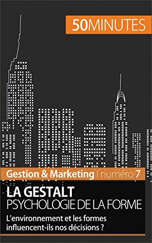 La Gestalt, psychologie de la forme: L'environnement et les formes influencent-ils nos décisions ? (Gestion & Marketing t. 7) (French Edition)