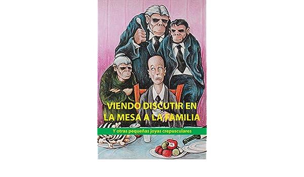 Amazon.com: VIENDO DISCUTIR EN LA MESA A LA FAMILIA: Y otras ...