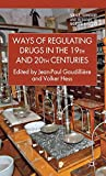 Ways of Regulating Drugs in the 19th and 20th Centuries (Science, Technology and Medicine in Modern History)