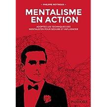 Mentalisme en Action: Adoptez les techniques des mentalistes pour séduire et influencer (French Edition)