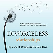 Divorceless Relationships Audiobook by Dr. Dain Heer, Gary M Douglas Narrated by Max Zoulek