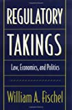 Regulatory Takings : Law, Economics, and Politics, Fischel, William A., 0674753887