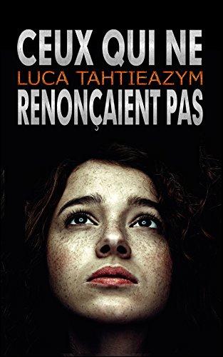 Ceux qui ne renonçaient pas (French Edition)