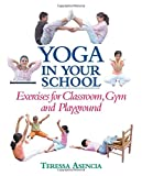 Yoga in Your School, Teressa Asencia, 0871272865