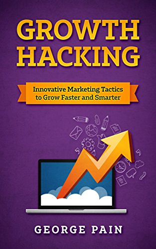 Growth Hacking: Innovative Marketing Tactics to grow faster and smarter