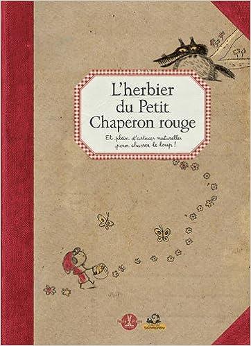 En ligne téléchargement L'herbier du Petit Chaperon rouge : Et plein d'astuces naturelles pour chasser le loup ! pdf, epub