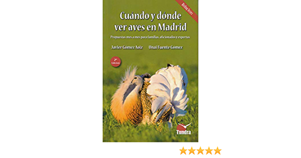 Cuando y donde ver aves en Madrid - 2ª edición revisada amplia: Amazon.es: Javier Gómez Aoiz, Unai Fuente Gómez, Javier Gómez Aoiz, Unai Fuente Gómez: Libros