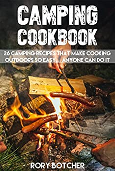 Camping Cookbook: 26 Camping Recipes That Make Cooking Outdoors So Easy... Anyone Can Do It (Rory's Meat Kitchen) by [Botcher, Rory]