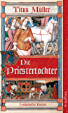 Die Priestertochter: Historischer Roman