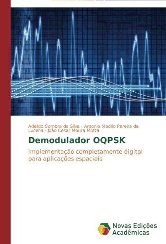 Demodulador OQPSK: Implementação completamente digital para aplicações espaciais (Portuguese Edition) pdf epub