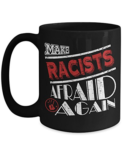Shirt White Make Racists Afraid Again Funny Coffee Mug 15oz Black