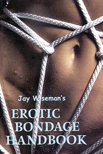 Jay Wiseman's Erotic Bondage Handbook (Handbook Of Knots)