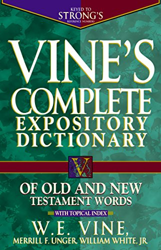 Vine's Complete Expository Dictionary of Old and New Testament Words: With Topical Index (Word Study) (Vines Seal)